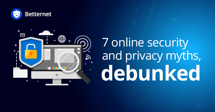 7 Online security and privacy myths, debunked