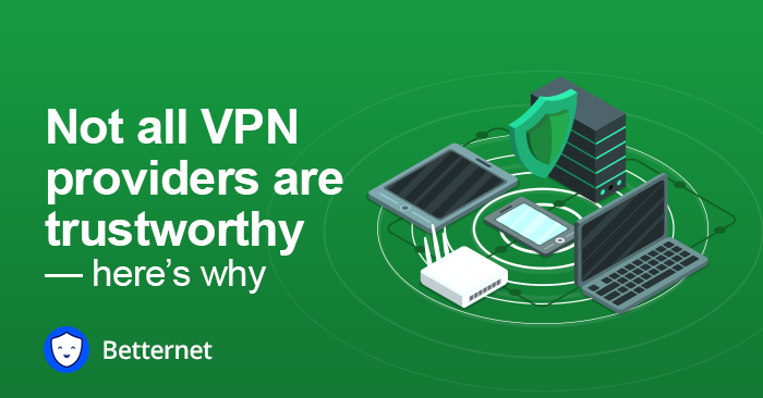 Not all VPN providers are trustworthy — here's why